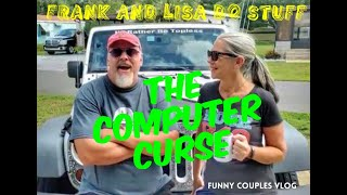 THE COMPUTER CURSE  Frank and Lisa Do Stuff: Funny Couples Vlog