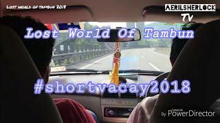 Short Vacation to Lost World Of Tambun 2018
