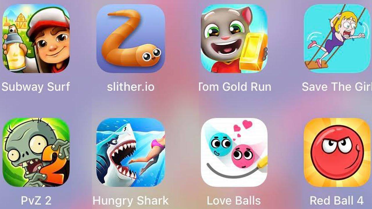 Hungry Shark,Save The Girl,RedBall4,Love Balls,Subway Surf,Plants Vs Zombies,Slither.io,Tom Gold Run