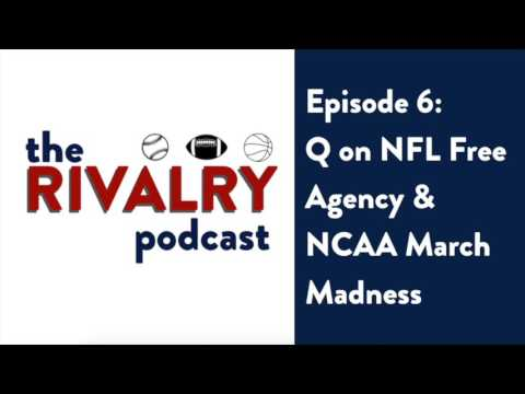 The Rivalry Podcast Episode 6: Q on NFL Free Agency & NCAA March Madness