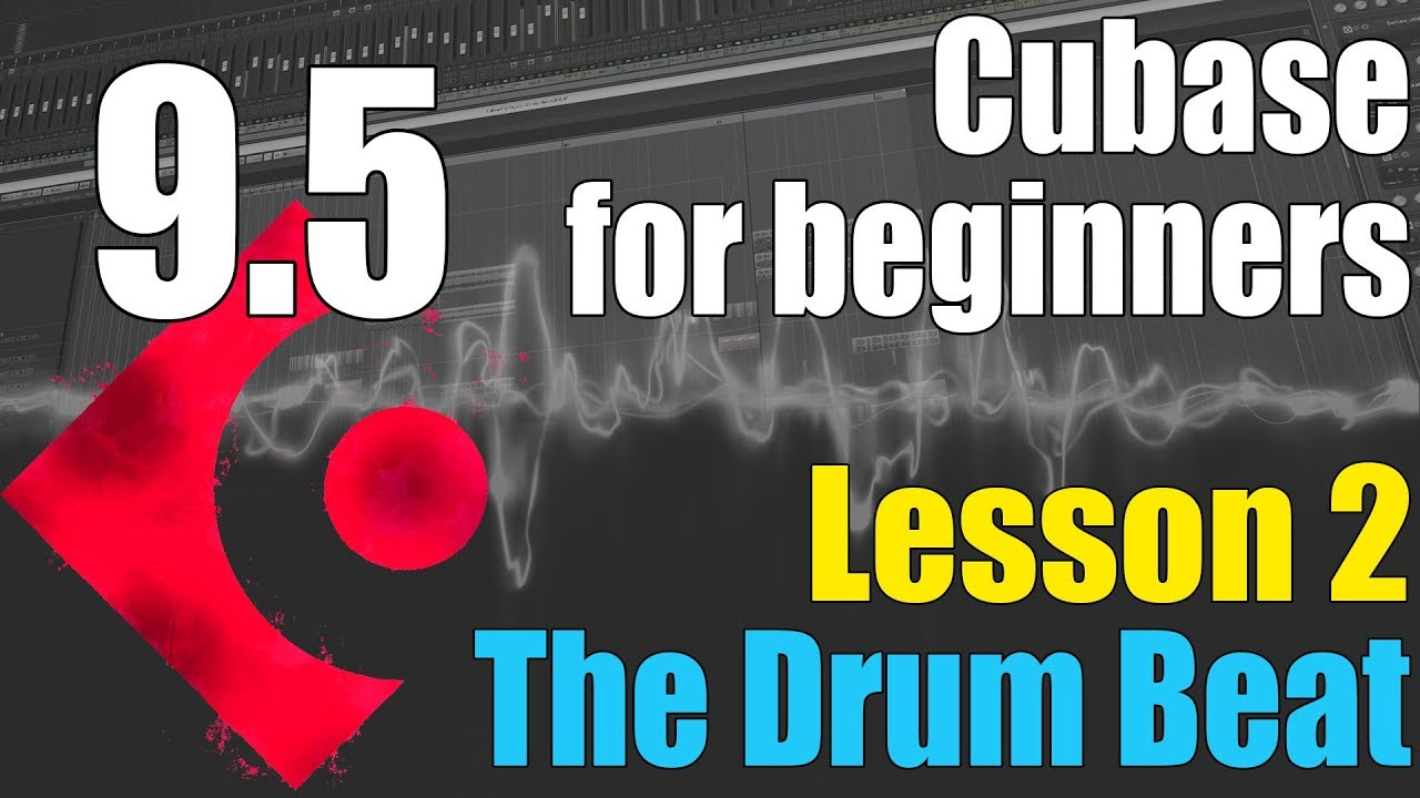 Cubase 9.5 Ultimate Beginners Tutorial : Lesson 2 - Building The Drum Beat