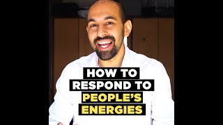 How To Respond To People's Energies