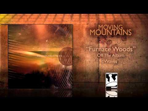 Клип Moving Mountains - Furnace Woods