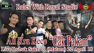 CAK PAKAM RALES Live Lubuk Sakti oi Malam 22 04 18 By Royal Studio