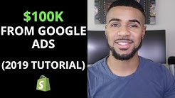 How I Made $100,000 With Google Ads on Shopify | Google Ads Tutorial 2019