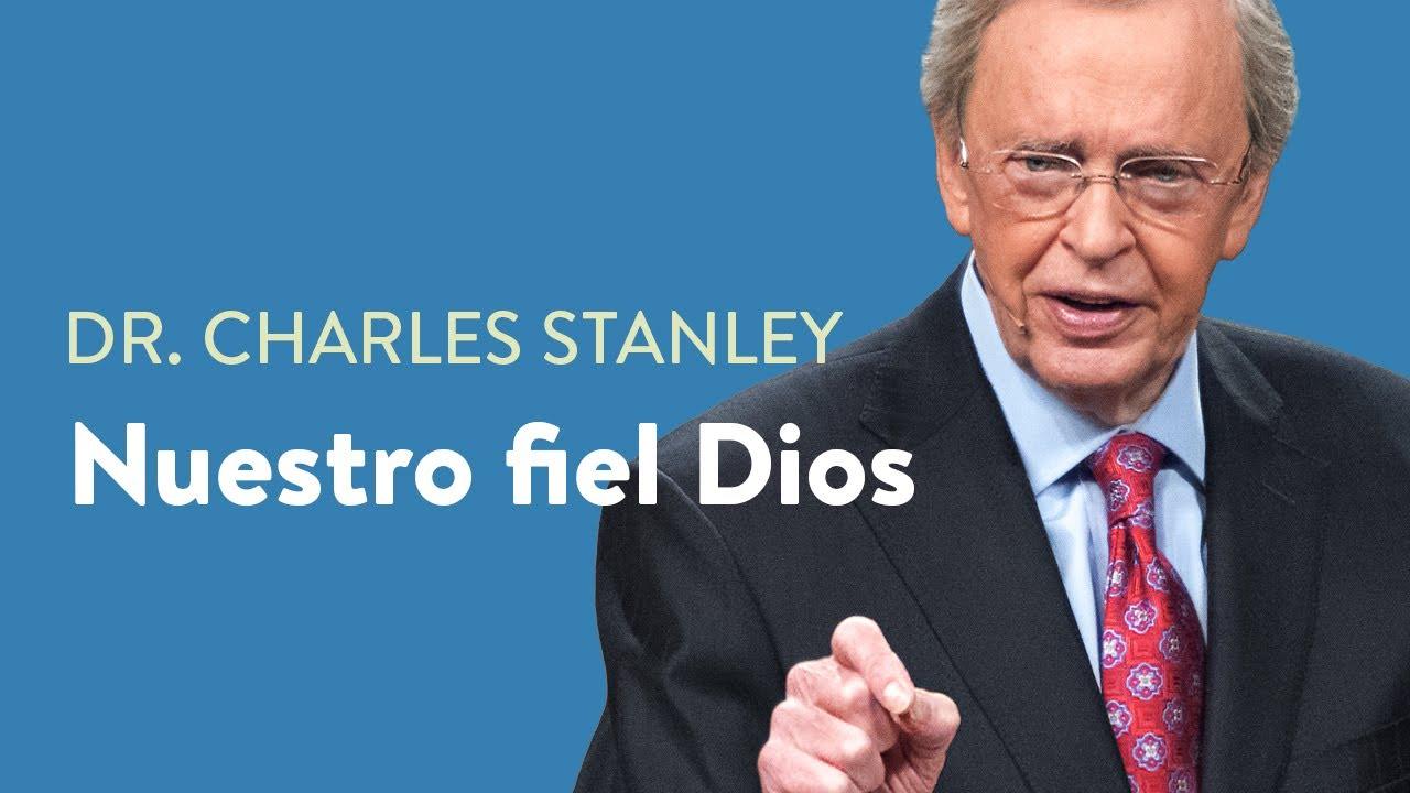 Nuestro fiel Dios – Dr. Charles Stanley
