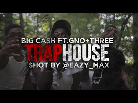Big Cash - Traphouse (Feat. Gno & Three)  [Shot by @EAZY_MAX]