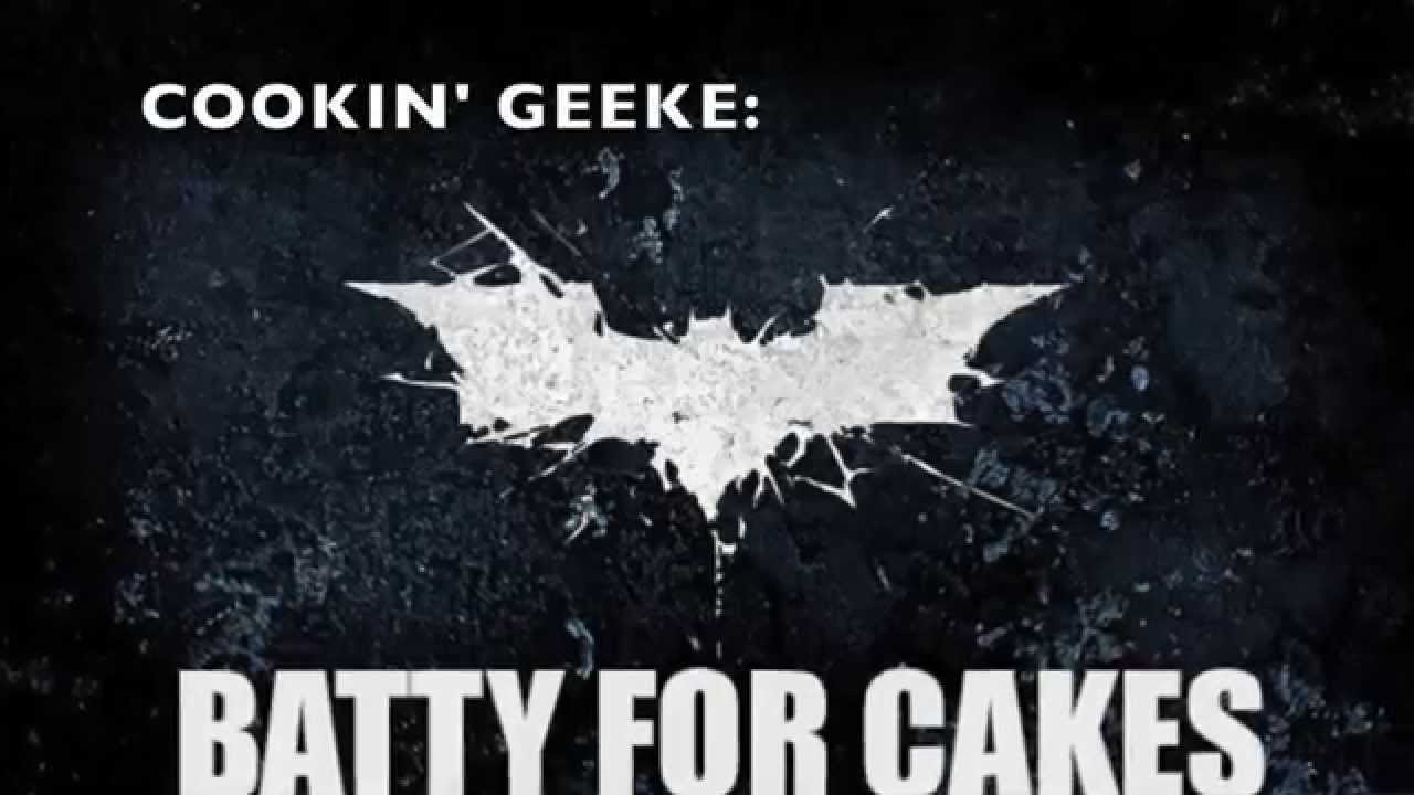 COOKIN' GEEKE: BATTY FOR CAKES?!?!