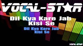 Dil Kya Kare Jab Kisi Se (Karaoke Version) with Lyrics HD Vocal-Star Karaoke