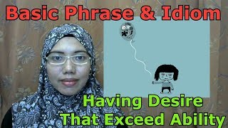 [LEARN MALAY] 191-Desire That Exceed Ability (Phrase & Idiom)