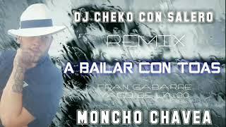 A BAILAR CON TOAS - MONCHO CHAVEA X YAGO DE LA 30 X FRAN GABARRE X REMIX DJ CHEKO CON SALERO