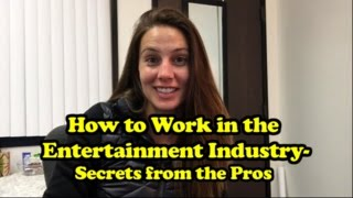 How to Work in the Entertainment Industry - Secrets From the Pros