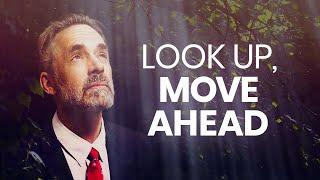LOOK UP, MOVE AHEAD - Powerful Motivational Video | Jordan Peterson