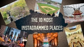 Top 10 Most Photograped Places on Instagram