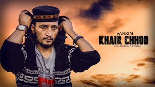 Khair Chhod | Vankim | VeeGi On The Track | Nikhil Thakur |Latest Hindi Rap 2019