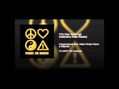 FLOSSTRADAMUS  TTU Too Turnt Up ft Waka Flocka & Elliphant Valentino Khan Remix