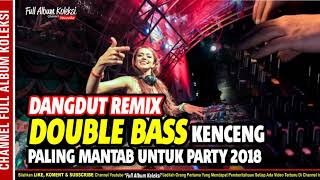 [33.09 MB] DOUBLE BASS DANGDUT REMIX Kenceng Paling Mantap Untuk Party 2018