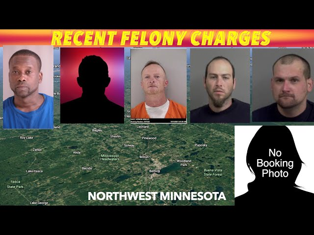 Recent Felony Charges In Northwest Minnesota
