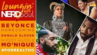 Beyonce Slays, Donald Glover x Mo'Nique, Nipsey Hussle's Memory & More! | Loungin' w/ NERDSoul