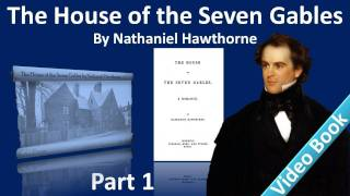 Part 1 - The House of the Seven Gables Audiobook by Nathaniel Hawthorne (Chs 1-3)(Part 1 (Chs 1-3). Classic Literature VideoBook with synchronized text, interactive transcript, and closed captions in multiple languages. Audio courtesy of ..., 2012-02-07T11:44:48.000Z)