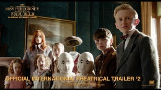 Miss Peregrine's Home For Peculiar Children - [Official International Theatrical Trailer #2 in HD]