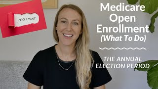 Medicare Open Enrollment 2021 | Wнat To Do During The Annual Election Period For Medicare