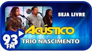 Trio Nascimento - SEJA LIVRE - Acústico 93 - AO VIVO - Setembro de 2013