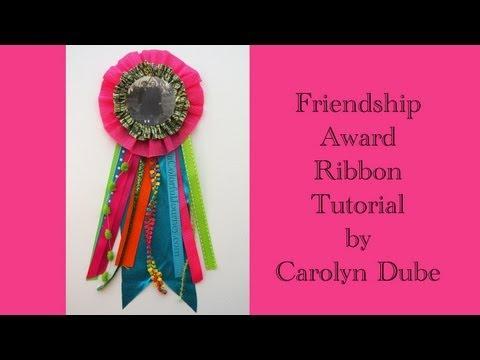 Friendship Award Ribbon Tutorial by Carolyn Dube