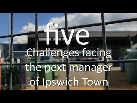 Five challenges facing the new Ipswich Town manager