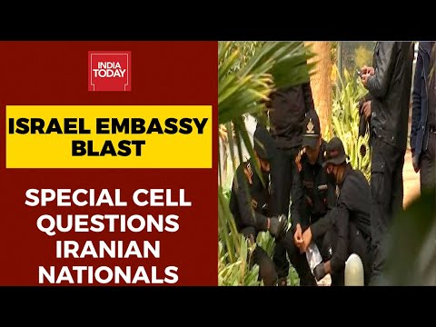 Israel Embassy Blast: Delhi Police's Special Cell Questions Iranian Nationals   India Today