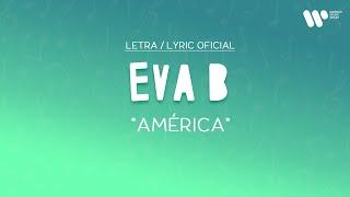 eva b - América (Lyric Video Oficial | Letra Completa)