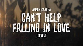 Anson Seabra Can t Help Falling In Love