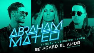 Abraham Mateo, Yandel, Jennifer Lopez   Se Acabó el Amor Audio Urban Version