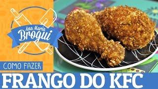 COMO FAZER FRANGO DO KFC | Ana Maria Brogui #13