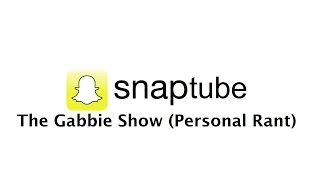 SnapTube #279 - The Gabbie Show (Personal Rant)