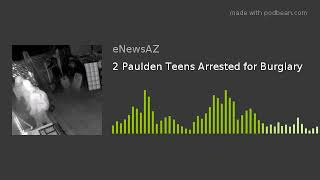 2 Paulden Teens Arrested for Burglary