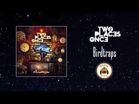 Two Places at Once - Birdtraps [Full Album]