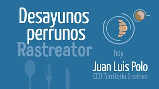 Juan Luis Polo - Desayunos Perrunos Rastreator - Rastreator.com™