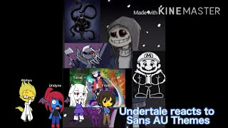 Undertale reacts to Sans AU themes (the sans AU themes video is my creation)