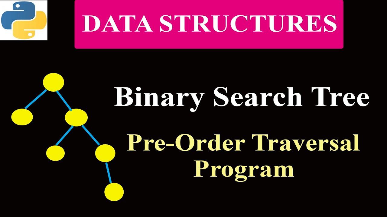 Python Program To Implement Binary Search Tree | Program 4 | Pre-Order Traversal Algorithm