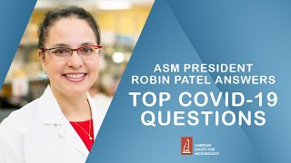 Top SARS-CoV-2 / COVID-19 Questions Answered by Robin Patel, M.D.