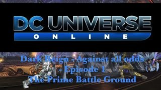 dcuo dr in against all odds episode 1 the prime battle ground elec dps pov
