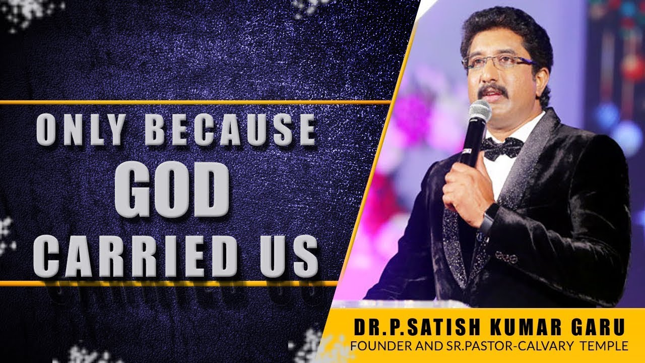 Only because GOD carried us - Eye Opening Message by Dr.Satish Kumar Garu