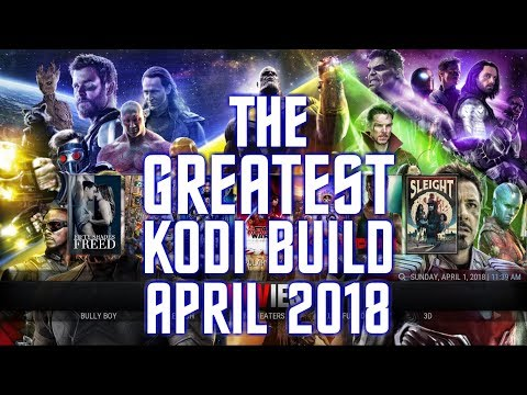 THE ONLY KODI BUILD YOU WILL EVER NEED - APRIL 2018 KODI