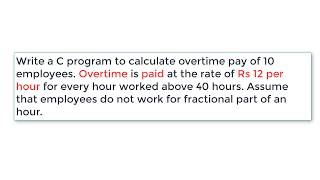 C Program To Calculate Overtime Pay of 10 Employees