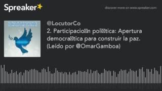 2. Participación política: Apertura democrática para construir la paz.  (Leído por @OmarGamboa)