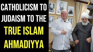 Inspiring Journey : Catholicism to Judaism to My Final Destination, True Islam Ahmadiyya