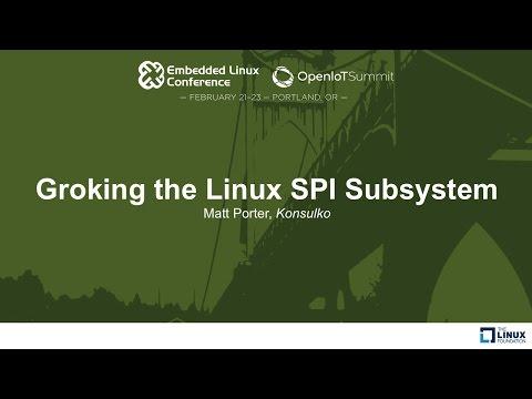 Groking the Linux SPI Subsystem - Matt Porter, Konsulko