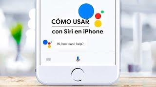 Cómo usar Google Assistant con Siri en iPhone