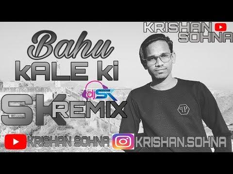 Bahu kale ki | REMIX | DJ SK SOHNA